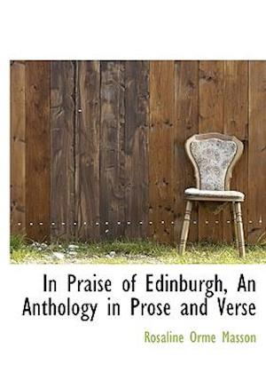 In Praise of Edinburgh, an Anthology in Prose and Verse af Rosaline Orme Masson