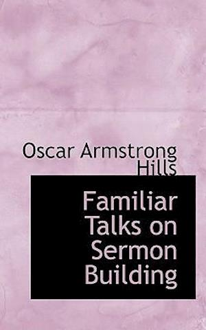 Familiar Talks on Sermon Building af Oscar Armstrong Hills