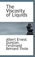 The Viscosity of Liquids af Ferdinand Bernard Thole, Albert Ernest Dunstan