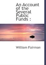 An Account of the Several Public Funds af William Fairman