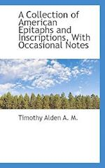 A Collection of American Epitaphs and Inscriptions, with Occasional Notes af Timothy Alden
