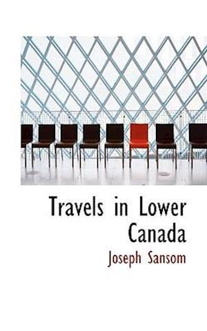 Travels in Lower Canada af Joseph Sansom