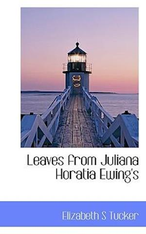 Leaves from Juliana Horatia Ewing's af Elizabeth S. Tucker
