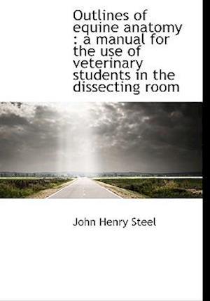 Outlines of Equine Anatomy af John Henry Steel