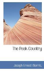 The Peak Country af Joseph Ernest Morris