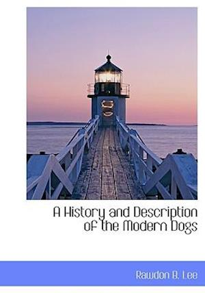 A History and Description of the Modern Dogs af Rawdon B. Lee