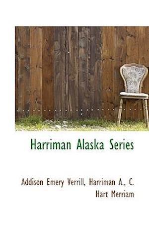 Harriman Alaska Series af C. Hart Merriam, A. E. Verrill, A. Harriman