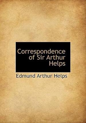 Correspondence of Sir Arthur Helps af Edmund Arthur Helps