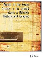 Annals of the Great Strikes in the United States a Reliable History and Graphic af Joseph A. Dacus