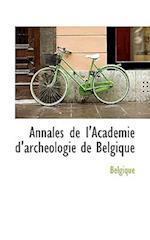 Annales de L'Acad Mie D'Arch Ologie de Belgique af Belgique