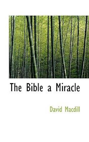 The Bible a Miracle af David Macdill