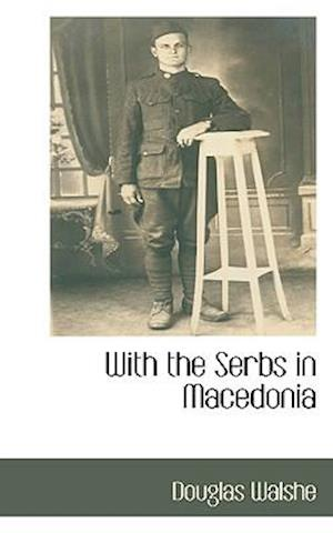 With the Serbs in Macedonia af Douglas Walshe