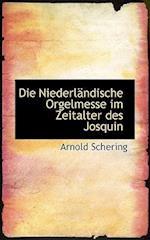 Die Niederlandische Orgelmesse Im Zeitalter Des Josquin af Arnold Schering