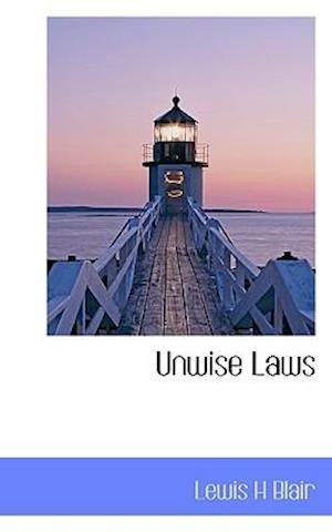 Unwise Laws af Lewis H. Blair