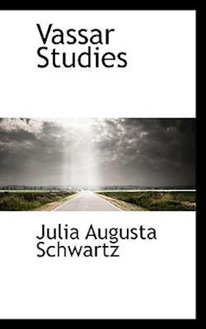 Vassar Studies af Julia Augusta Schwartz
