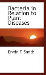 Bacteria in Relation to Plant Diseases af Erwin Frink Smith
