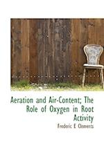 Aeration and Air-Content; The Role of Oxygen in Root Activity af Frederic E. Clements