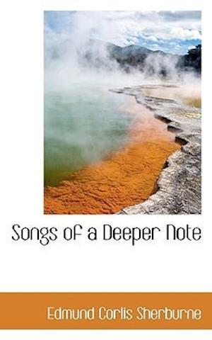 Songs of a Deeper Note af Edmund Corlis Sherburne
