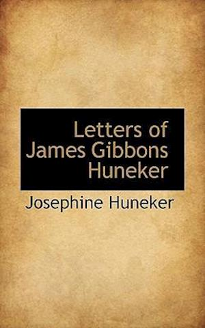 Letters of James Gibbons Huneker af Josephine Huneker
