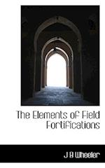 The Elements of Field Fortifications af Junius Brutus Wheeler