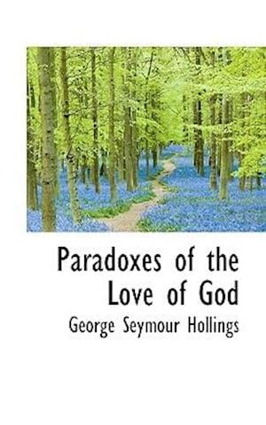 Paradoxes of the Love of God af George Seymour Hollings