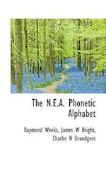 The N.E.A. Phonetic Alphabet af James W. Bright, Charles H. Grandgent, Raymond Weeks