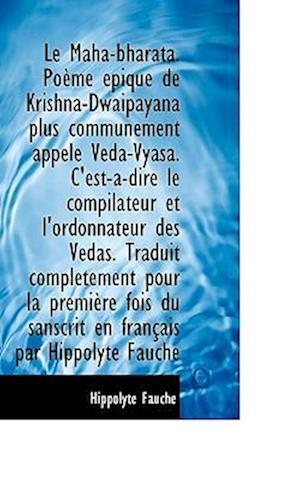 Le Maha-Bharata. Po Me Pique de Krishna-Dwaipayana Plus Commun Ment Appel V Da-Vyasa. C'Est-A-Dire af Hippolyte Fauche