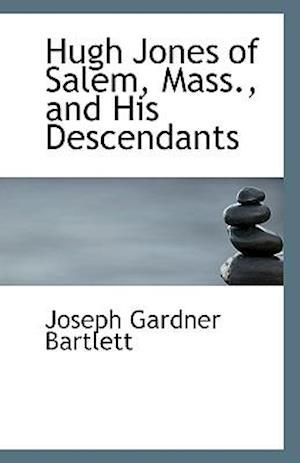 Hugh Jones of Salem, Mass., and His Descendants af Joseph Gardner Bartlett