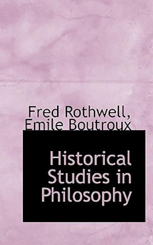 Historical Studies in Philosophy af Fred Rothwell, Emile Boutroux