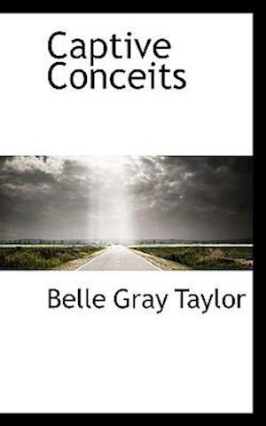 Captive Conceits af Belle Gray Taylor