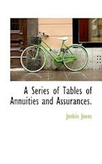 A Series of Tables of Annuities and Assurances. af Jenkin Jones