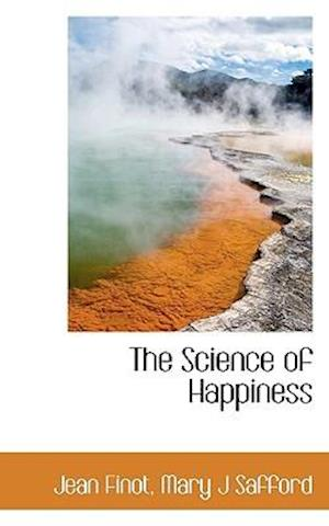 The Science of Happiness af Mary J. Safford, Jean Finot