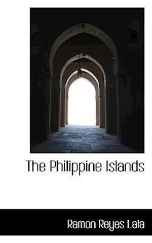 The Philippine Islands af Ramon Reyes Lala