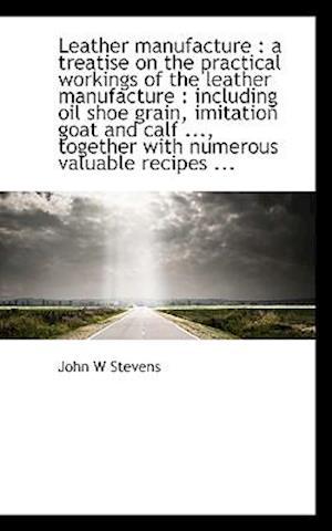 Leather Manufacture af John W. Stevens