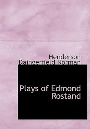 Plays of Edmond Rostand af Henderson Daingerfield Norman