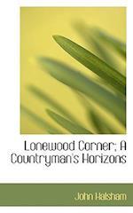 Lonewood Corner; A Countryman's Horizons af John Halsham