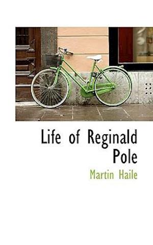 Life of Reginald Pole af Martin Haile