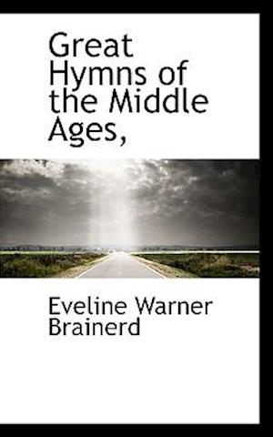 Great Hymns of the Middle Ages, af Eveline Warner Brainerd