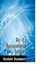 de La Renaissance Des Lettres af Reinhold Dezeimeris