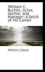 William E. Burton, Actor, Author, and Manager; A Setch of His Career af William L. Keese