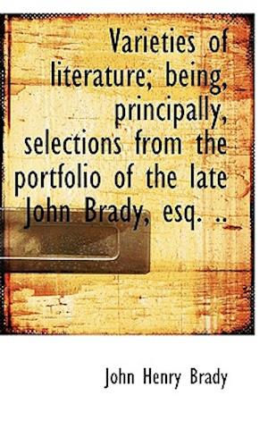 Varieties of Literature; Being, Principally, Selections from the Portfolio of the Late John Brady, E af John Henry Brady
