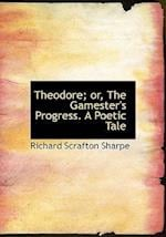 Theodore; Or, the Gamester's Progress. a Poetic Tale af Richard Scrafton Sharpe