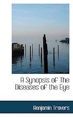 A Synopsis of the Diseases of the Eye af Benjamin Travers