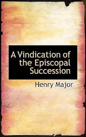 A Vindication of the Episcopal Succession af Henry Major