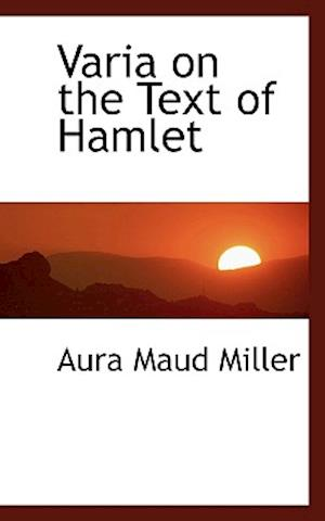 Varia on the Text of Hamlet af Aura Maud Miller
