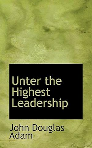 Unter the Highest Leadership af John Douglas Adam