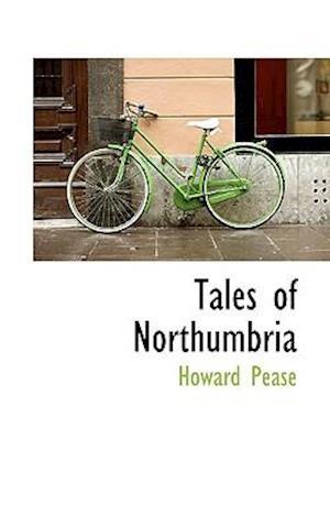 Tales of Northumbria af Howard Pease