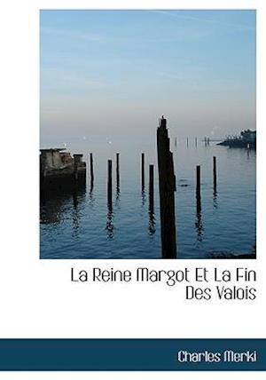 La Reine Margot Et La Fin Des Valois af Charles Merki