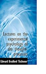 Lectures on the Experimental Psychology of the Thought-Processes af Edward Bradford Titchener