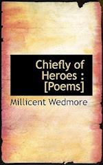 Chiefly of Heroes af Millicent Wedmore